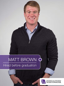 Matt Brown - Hired before graduation - University of Wisconsin - Whitewater | Business School - Wisconsin, USA