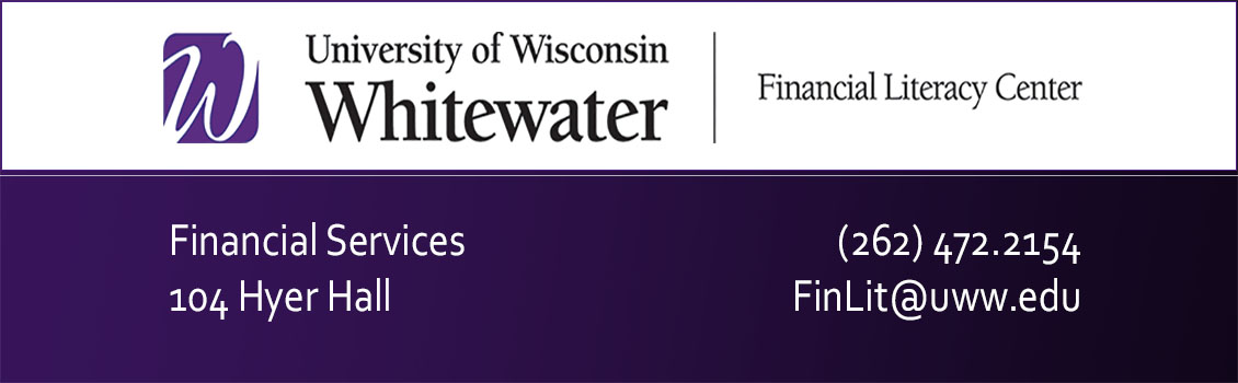 Financial Literacy Center, University of Wisconsin Whitewater, Room 112, Hyer Hall, (262) 472-4947, FinLit@uww.edu