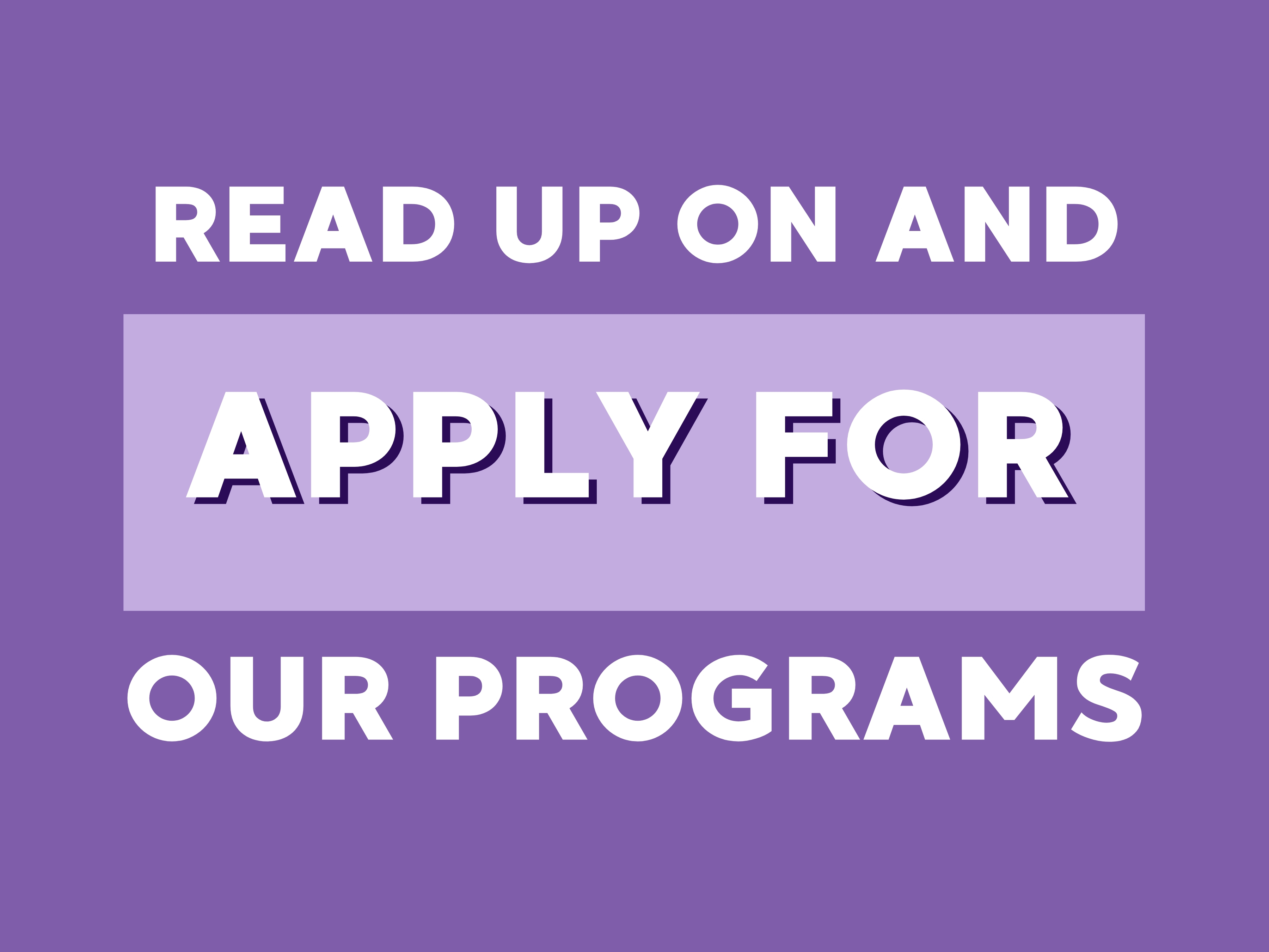 Read Up On and Apply for Our Programs